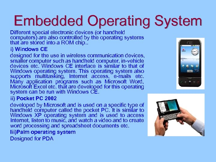 Embedded Operating System Different special electronic devices (or handheld computers) are also controlled by