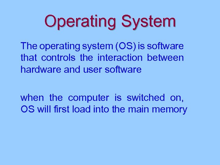 Operating System The operating system (OS) is software that controls the interaction between hardware