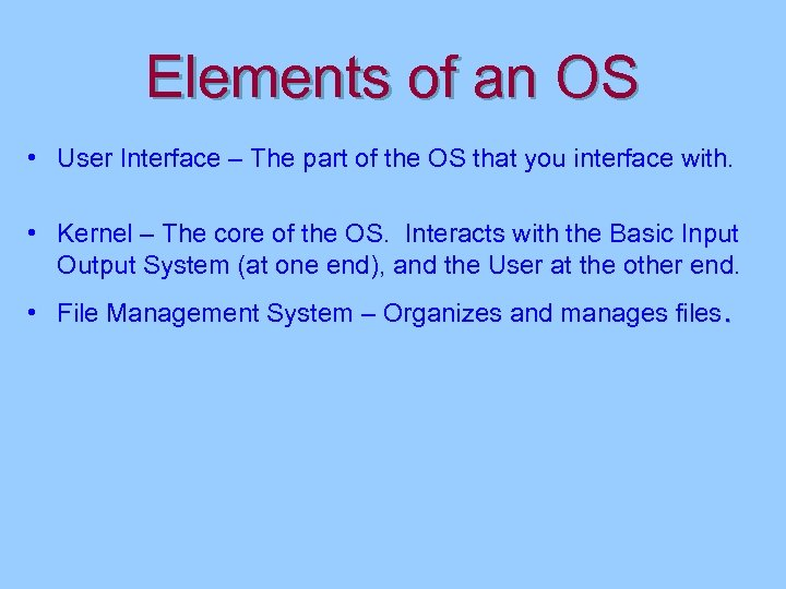 Elements of an OS • User Interface – The part of the OS that