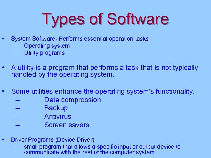 Types of Software • System Software- Performs essential operation tasks – Operating system –