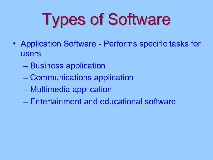 Types of Software • Application Software - Performs specific tasks for users – Business