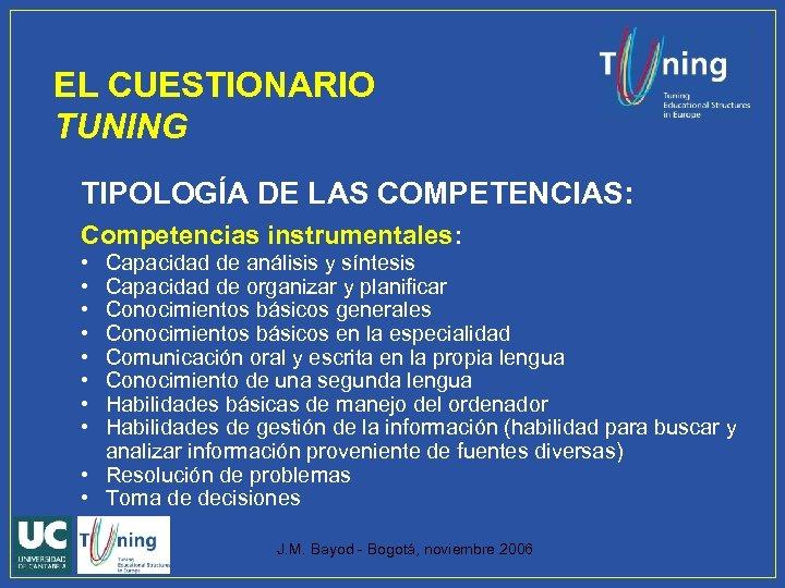 EL CUESTIONARIO TUNING TIPOLOGÍA DE LAS COMPETENCIAS: Competencias instrumentales: • • Capacidad de análisis