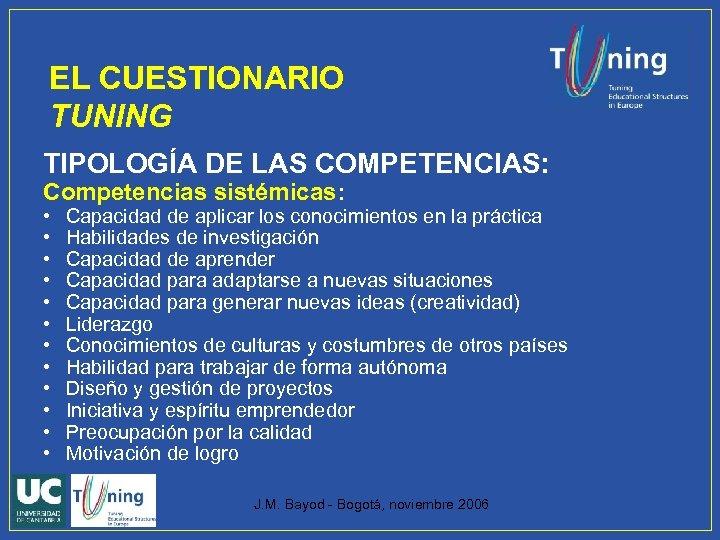 EL CUESTIONARIO TUNING TIPOLOGÍA DE LAS COMPETENCIAS: Competencias sistémicas: • • • Capacidad de