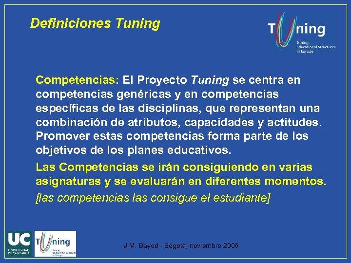 Definiciones Tuning Competencias: El Proyecto Tuning se centra en competencias genéricas y en competencias
