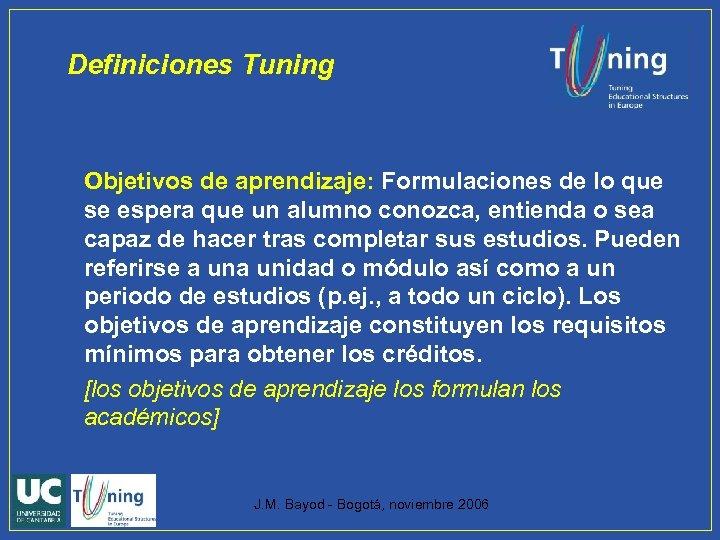 Definiciones Tuning Objetivos de aprendizaje: Formulaciones de lo que se espera que un alumno