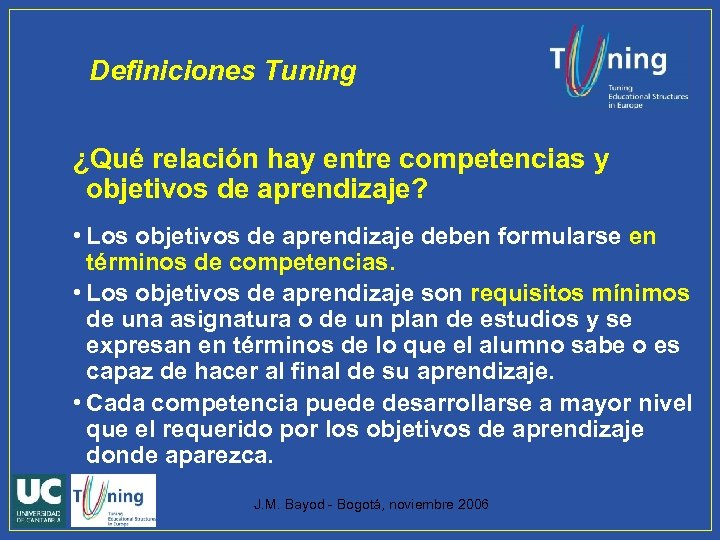 Definiciones Tuning ¿Qué relación hay entre competencias y objetivos de aprendizaje? • Los objetivos
