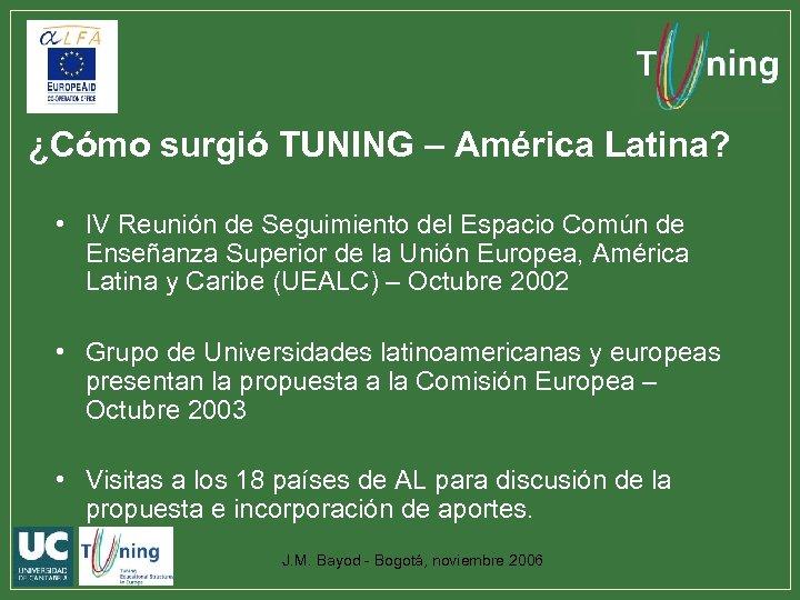 ¿Cómo surgió TUNING – América Latina? • IV Reunión de Seguimiento del Espacio Común