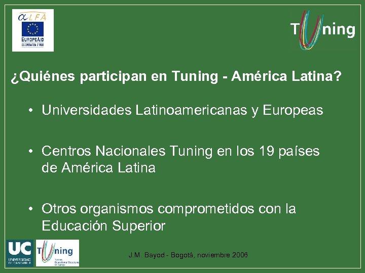 ¿Quiénes participan en Tuning - América Latina? • Universidades Latinoamericanas y Europeas • Centros