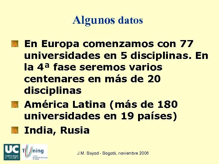 Algunos datos En Europa comenzamos con 77 universidades en 5 disciplinas. En la 4ª