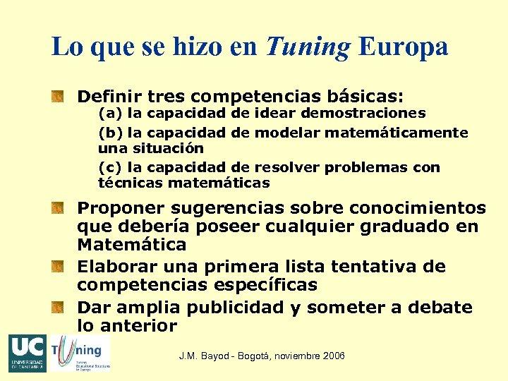 Lo que se hizo en Tuning Europa Definir tres competencias básicas: (a) la capacidad