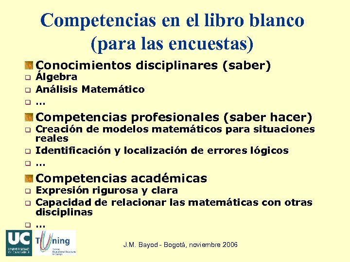 Competencias en el libro blanco (para las encuestas) Conocimientos disciplinares (saber) q q q