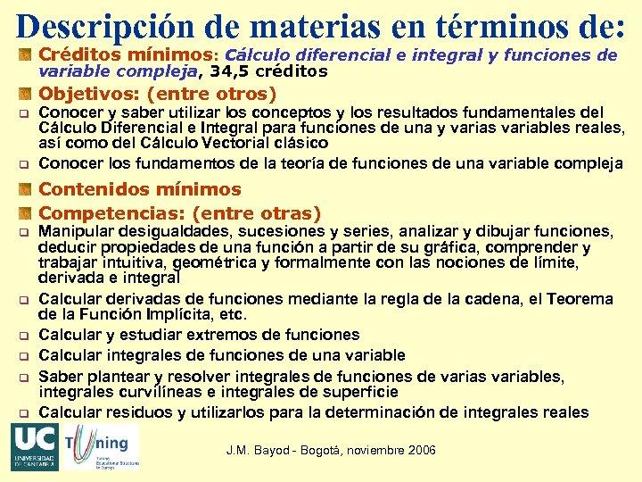Descripción de materias en términos de: Créditos mínimos: Cálculo diferencial e integral y funciones