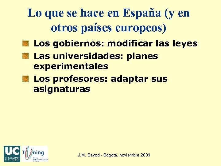 Lo que se hace en España (y en otros países europeos) Los gobiernos: modificar