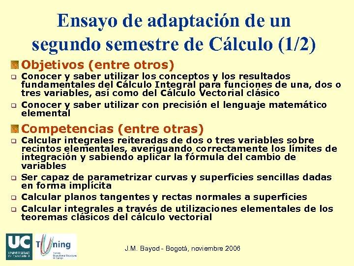 Ensayo de adaptación de un segundo semestre de Cálculo (1/2) Objetivos (entre otros) q