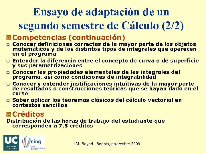 Ensayo de adaptación de un segundo semestre de Cálculo (2/2) Competencias (continuación) q q