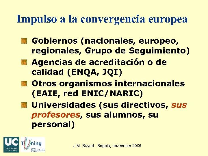 Impulso a la convergencia europea Gobiernos (nacionales, europeo, regionales, Grupo de Seguimiento) Agencias de
