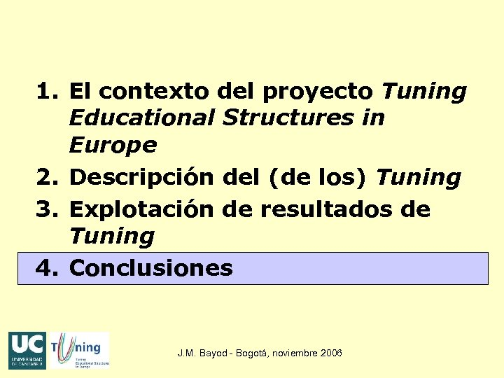 1. El contexto del proyecto Tuning Educational Structures in Europe 2. Descripción del (de