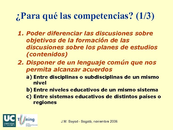 ¿Para qué las competencias? (1/3) 1. Poder diferenciar las discusiones sobre objetivos de la