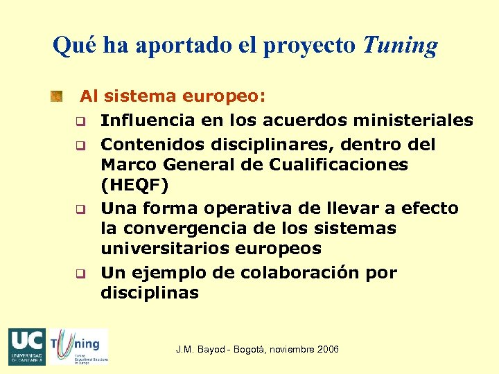 Qué ha aportado el proyecto Tuning Al sistema europeo: q Influencia en los acuerdos