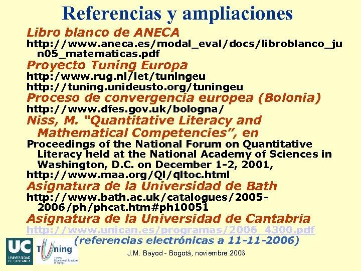 Referencias y ampliaciones Libro blanco de ANECA http: //www. aneca. es/modal_eval/docs/libroblanco_ju n 05_matematicas. pdf