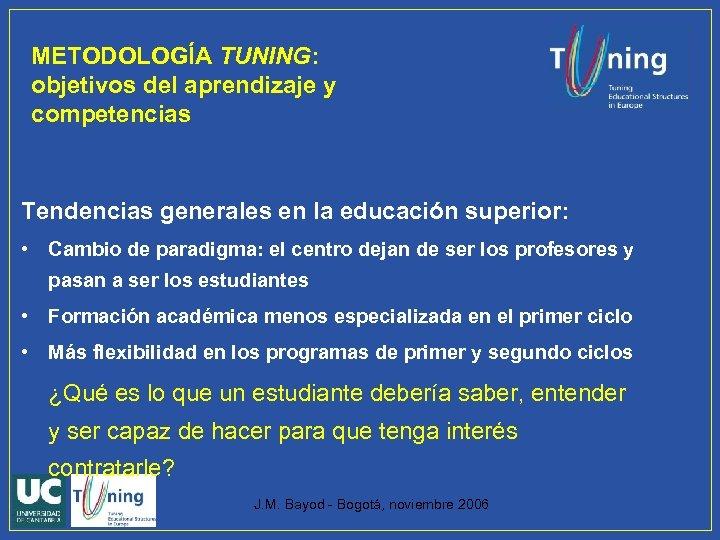 METODOLOGÍA TUNING: objetivos del aprendizaje y competencias Tendencias generales en la educación superior: •