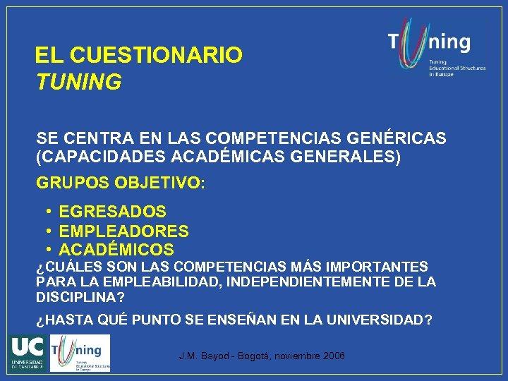 EL CUESTIONARIO TUNING SE CENTRA EN LAS COMPETENCIAS GENÉRICAS (CAPACIDADES ACADÉMICAS GENERALES) GRUPOS OBJETIVO: