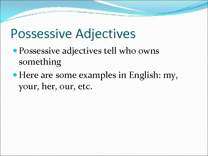 Possessive Adjectives Possessive adjectives tell who owns something Here are some examples in English: