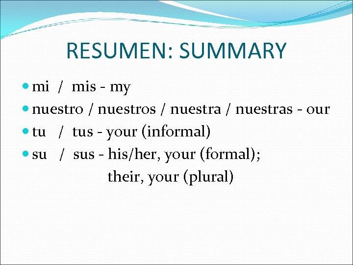 RESUMEN: SUMMARY mi / mis - my nuestro / nuestros / nuestras - our