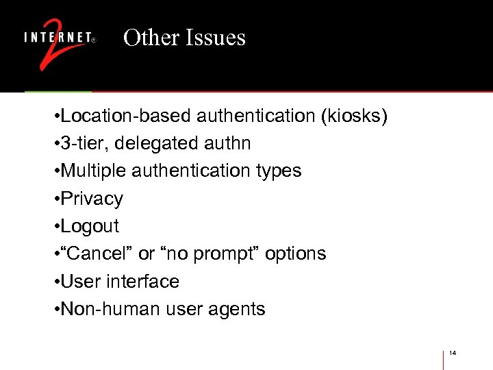Other Issues • Location-based authentication (kiosks) • 3 -tier, delegated authn • Multiple authentication
