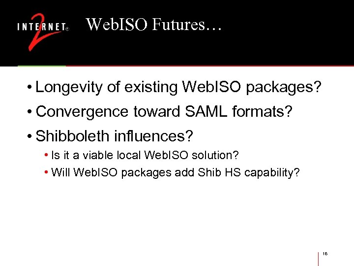 Web. ISO Futures… • Longevity of existing Web. ISO packages? • Convergence toward SAML
