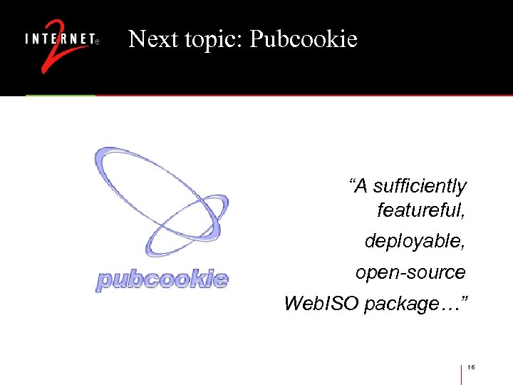 """Next topic: Pubcookie """"A sufficiently featureful, deployable, open-source Web. ISO package…"""" 16"""