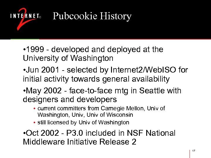 Pubcookie History • 1999 - developed and deployed at the University of Washington •