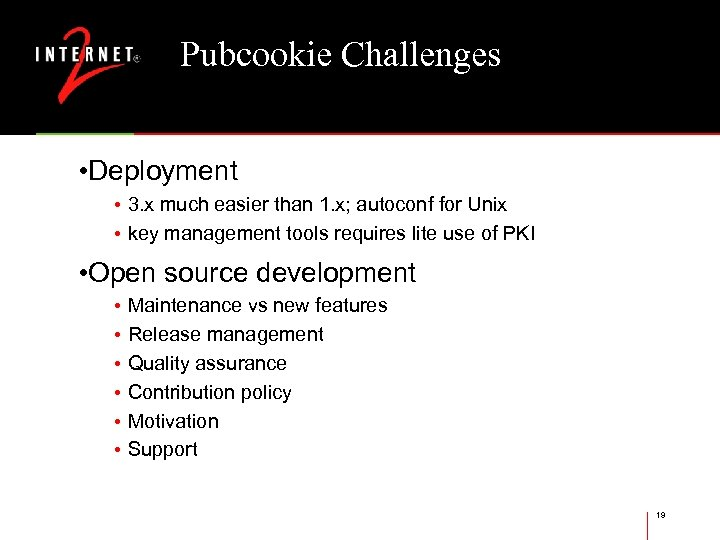 Pubcookie Challenges • Deployment • 3. x much easier than 1. x; autoconf for