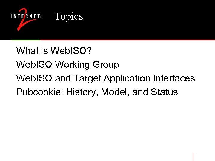 Topics What is Web. ISO? Web. ISO Working Group Web. ISO and Target Application