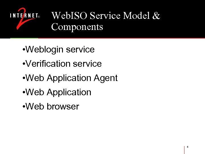 Web. ISO Service Model & Components • Weblogin service • Verification service • Web