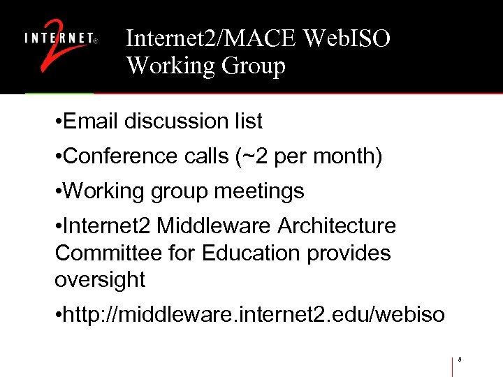 Internet 2/MACE Web. ISO Working Group • Email discussion list • Conference calls (~2