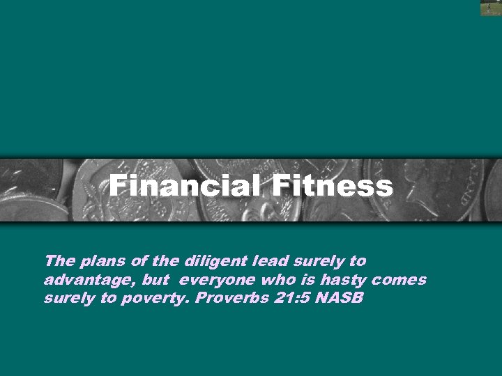 Financial Fitness The plans of the diligent lead surely to advantage, but everyone who