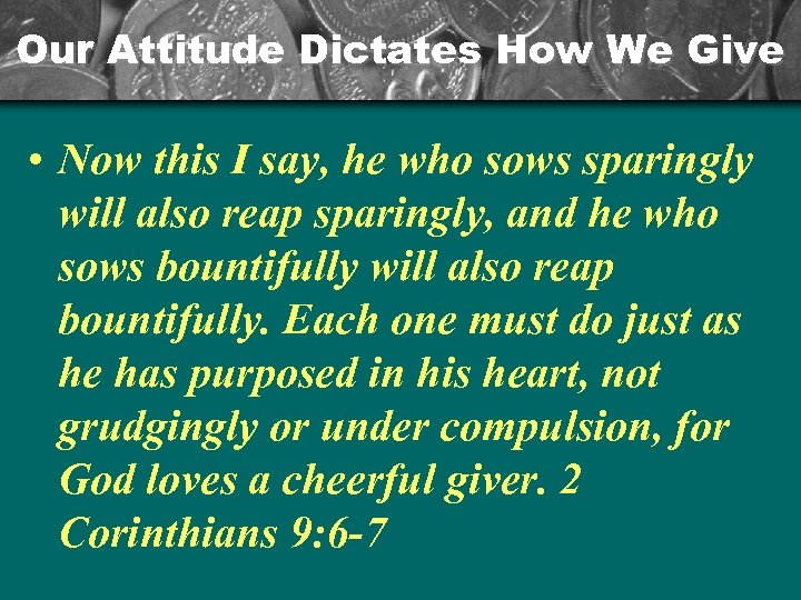 Our Attitude Dictates How We Give • Now this I say, he who sows