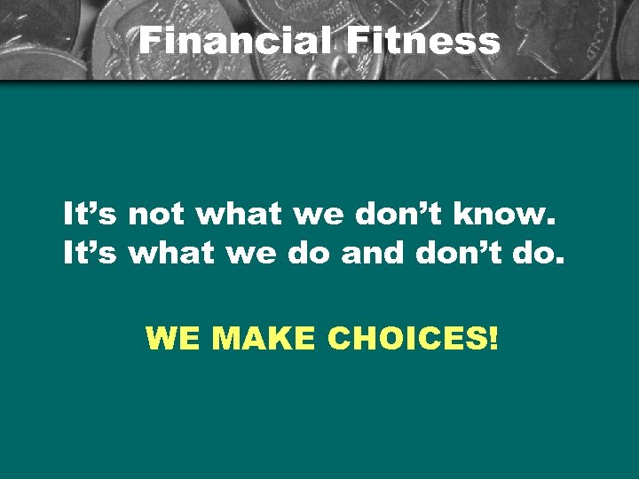 Financial Fitness It's not what we don't know. It's what we do and don't