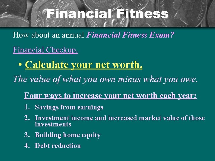 Financial Fitness How about an annual Financial Fitness Exam? Financial Checkup. • Calculate your