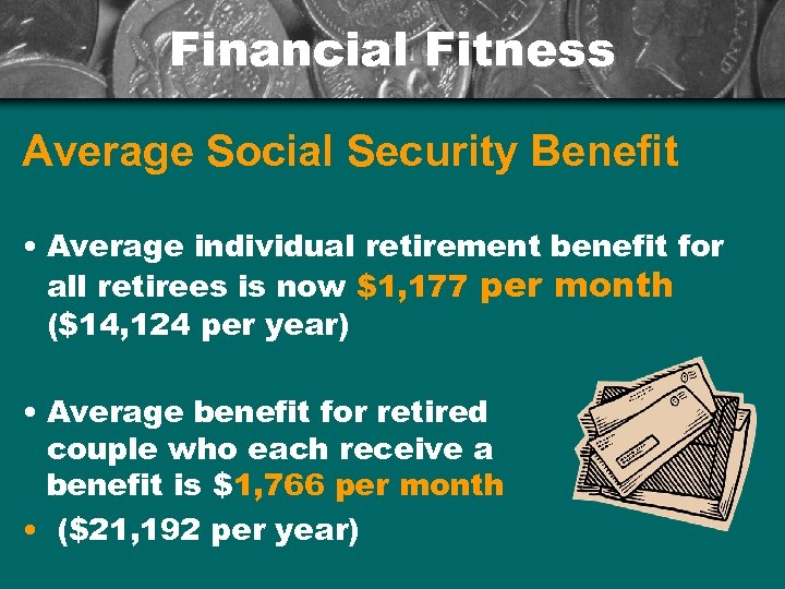 Financial Fitness Average Social Security Benefit • Average individual retirement benefit for all retirees