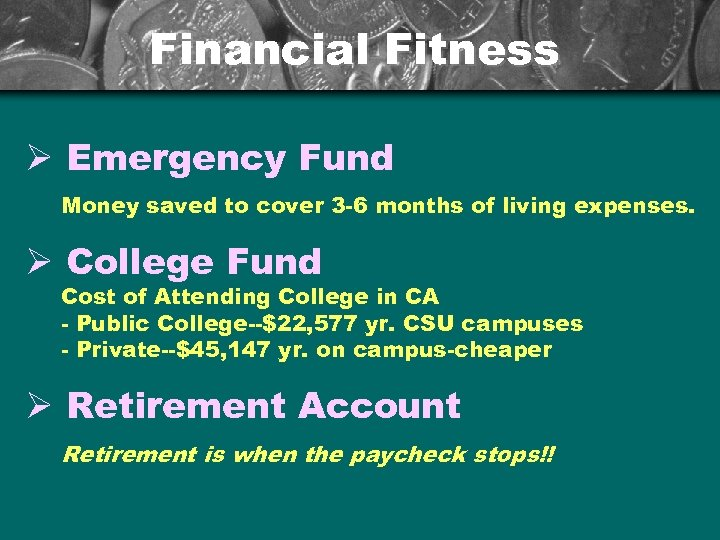Financial Fitness Ø Emergency Fund Money saved to cover 3 -6 months of living