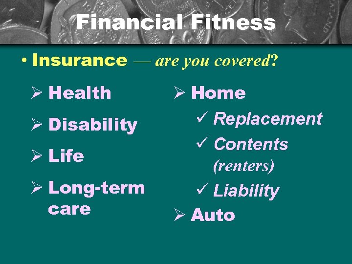 Financial Fitness • Insurance — are you covered? Ø Health Ø Disability Ø Life