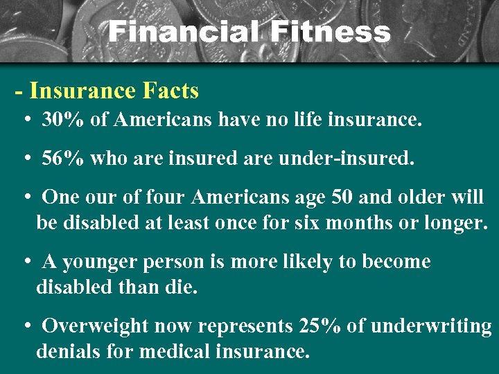 Financial Fitness - Insurance Facts • 30% of Americans have no life insurance. •
