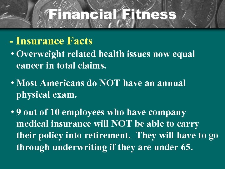 Financial Fitness - Insurance Facts • Overweight related health issues now equal cancer in
