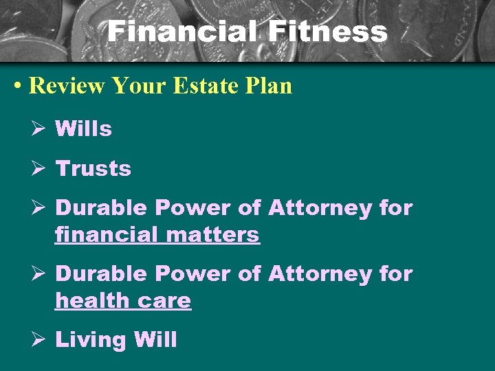 Financial Fitness • Review Your Estate Plan Ø Wills Ø Trusts Ø Durable Power