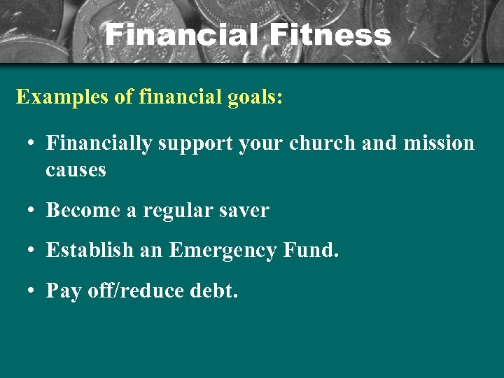 Financial Fitness Examples of financial goals: • Financially support your church and mission causes