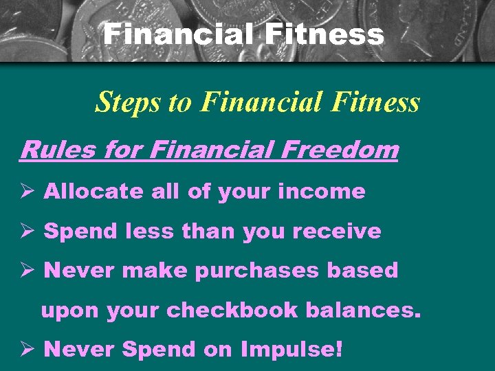 Financial Fitness Steps to Financial Fitness Rules for Financial Freedom Ø Allocate all of