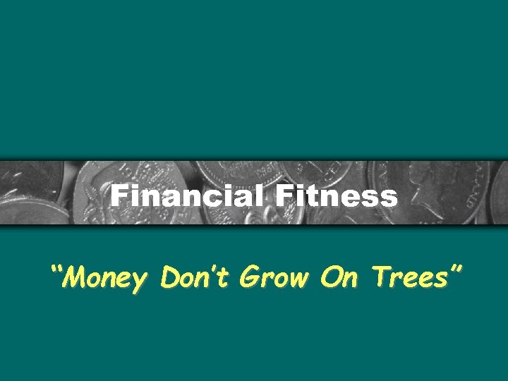 "Financial Fitness ""Money Don't Grow On Trees"""