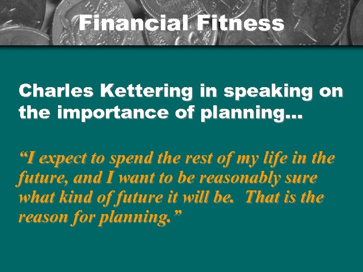 "Financial Fitness Charles Kettering in speaking on the importance of planning. . . ""I"